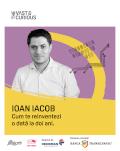 The Vast & The Curious: Ioan Iacob Cum te reinventezi o dată la doi ani