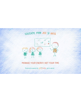 Workshop online pentru parinti: Manage your energy, not your time