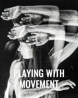Workshop: Playing with movement cu Ioana Marchidan