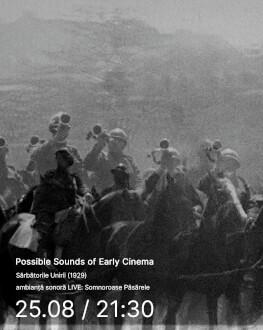 Sărbătorile Unirii (1929) Possible Sounds of Early Cinema