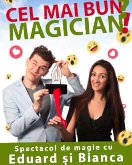 CEL MAI BUN MAGICIAN?!: SPECTACOL DE MAGIE / EDUARD ȘI BIANCA Festivalul CĂSUȚA PITICILOR