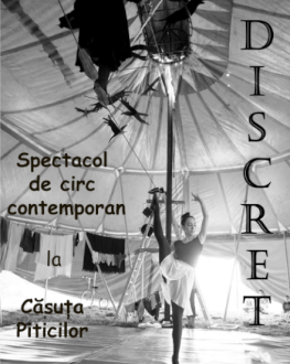 DISCRET: SPECTACOL DE CIRC CONTEMPORAN / CIRC DISCRET Festivalul CĂSUȚA PITICILOR