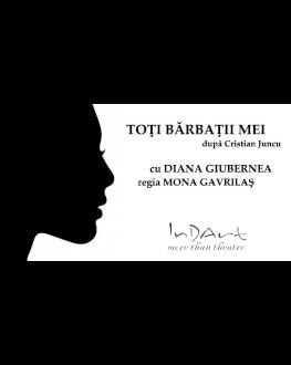 Toți bărbații mei (un spectacol pentru femei și cei care vor să le înțeleagă) cu Diana Giubernea, regia Mona Gavrilaș
