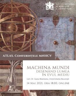 MACHINA MUNDI. DESENÂND LUMEA ÎN EVUL MEDIU ATLAS. Conferințele MNHCV