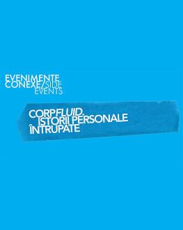 CorpFluid. Istorii personale întrupate / CorpFluid. Embodied personal histories One World Romania, ediția a 14-a