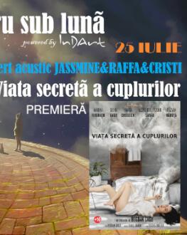 EXPOZIȚII + CONCERT ACUSTIC JASSMINE & RAFFA & CRISTI + Viața secretă a cuplurilor Teatru sub luna #7