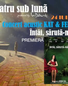 EXPOZIȚII + CONCERT ACUSTIC KAT & FERD + Întâi, sărută-mă! Teatru sub luna #7