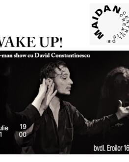 WAKE UP! /// one-man show cu David Constantinescu Saturday, 17 July 2021 Centrul de creație Maidan