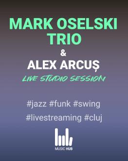 Live Studio Session Mark Oselski trio și Alex Arcuș
