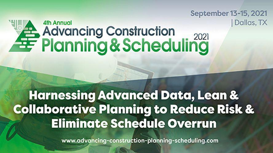 Advancing Construction Planning & Scheduling 2021 Conference | September 13-15, 2021 | Dallas, TX