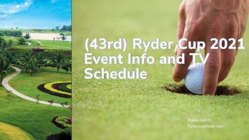 (43rd) Ryder Cup 2021 Event Info and TV Schedule