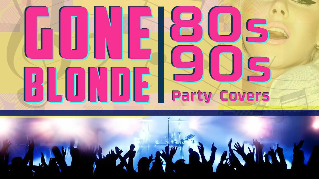 Gone Blonde 80's + 90s' + 00's Party Band