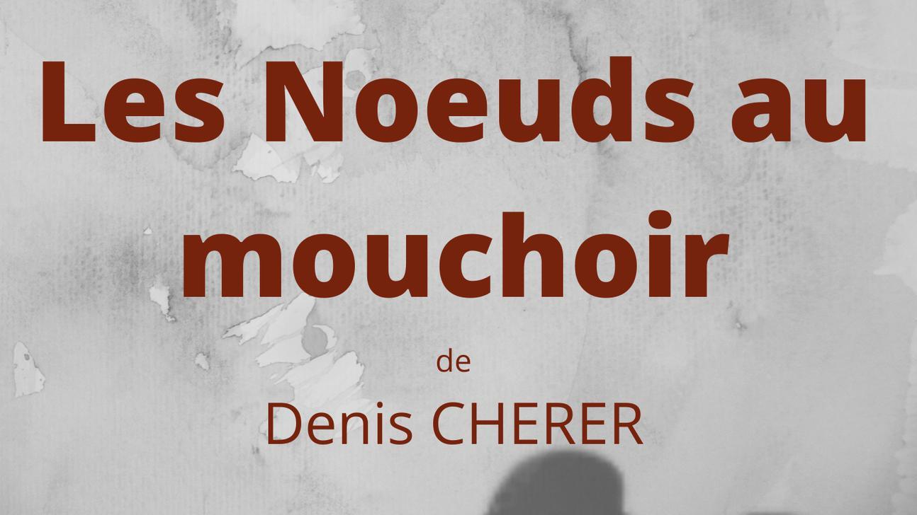 Les nœuds au mouchoir - D. Cherer