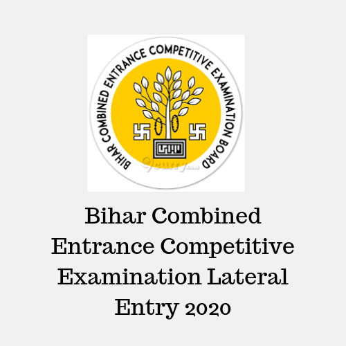 Bihar Combined Entrance Competitive Examination Lateral Entry 2020