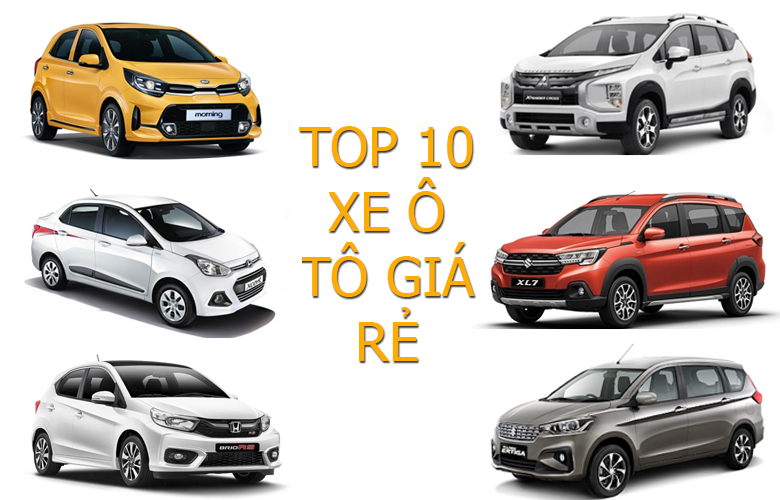 Top 10 xe ô tô giá rẻ, đáng mua nhất hiện nay