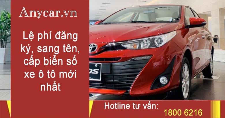 Lệ phí đăng ký, sang tên, cấp biển số xe ô tô mới nhất
