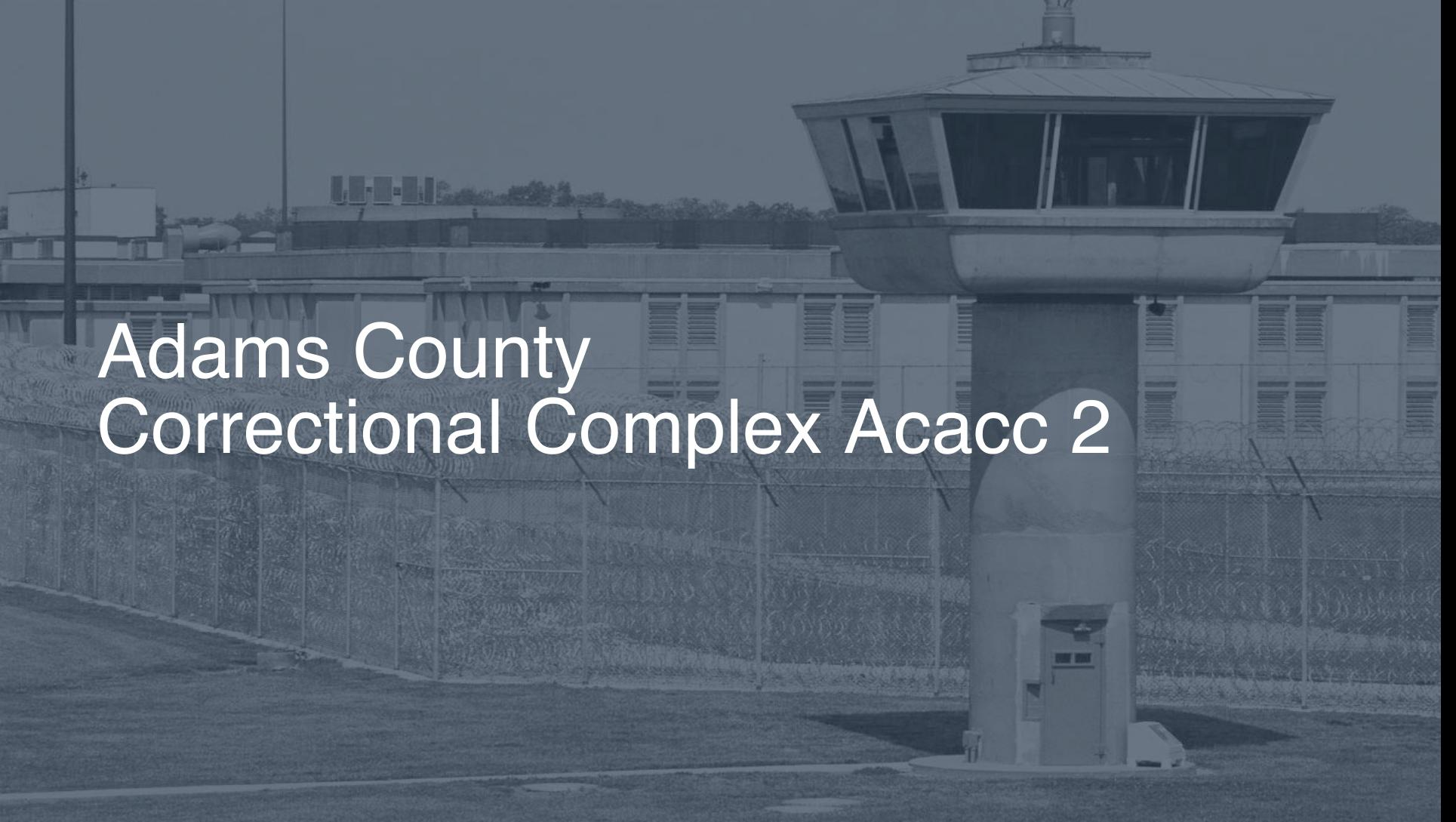 Adams County Correctional Complex (ACACC) | Pigeonly