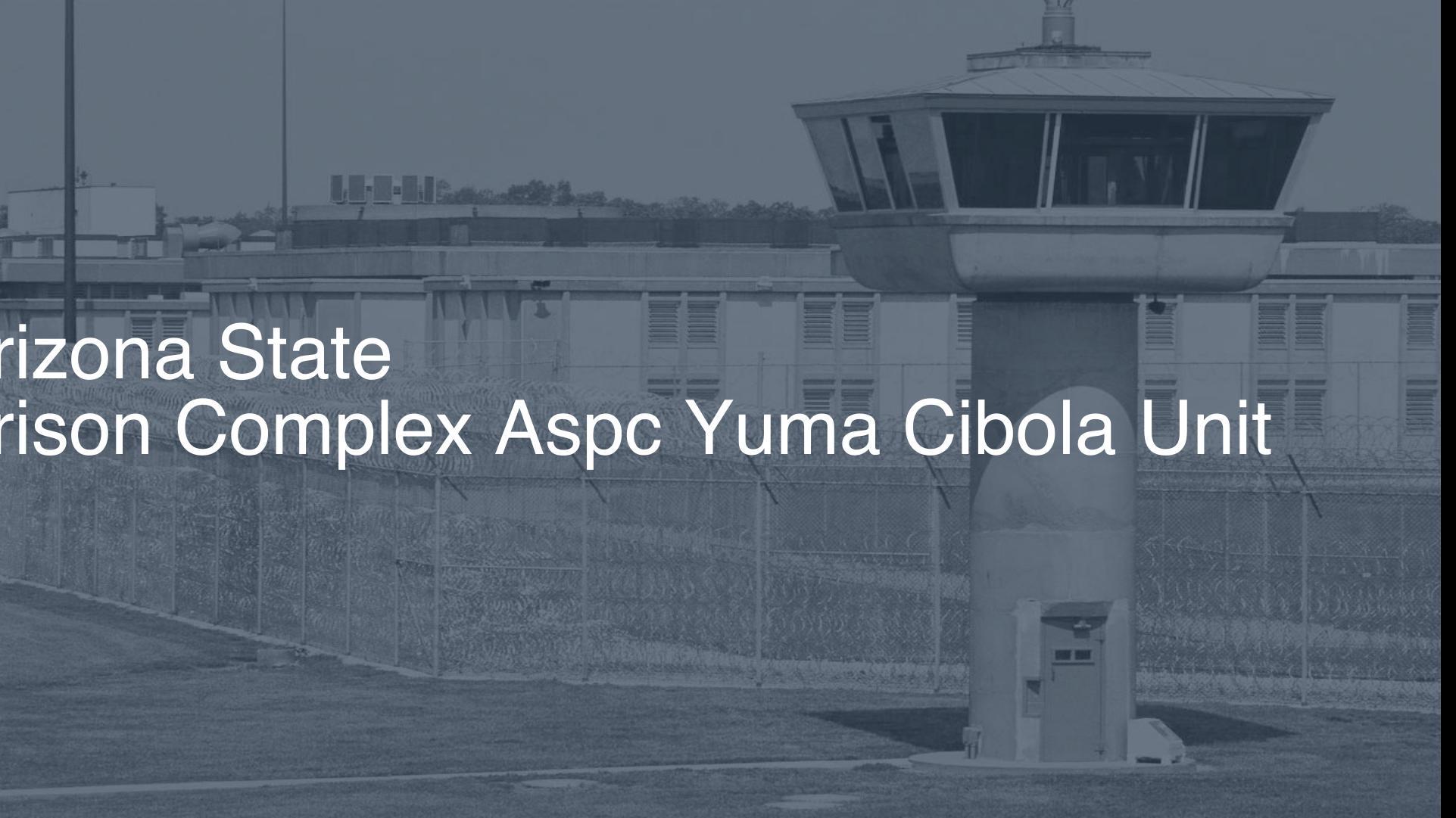 Arizona State Prison Complex - ASPC Yuma - Cibola Unit Inmate Search