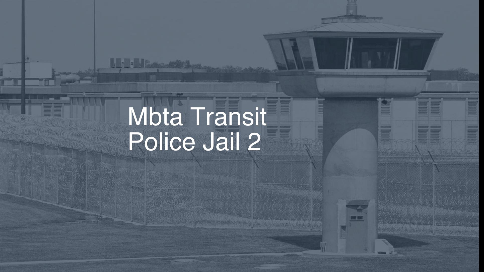 MBTA Transit Police Jail correctional facility picture