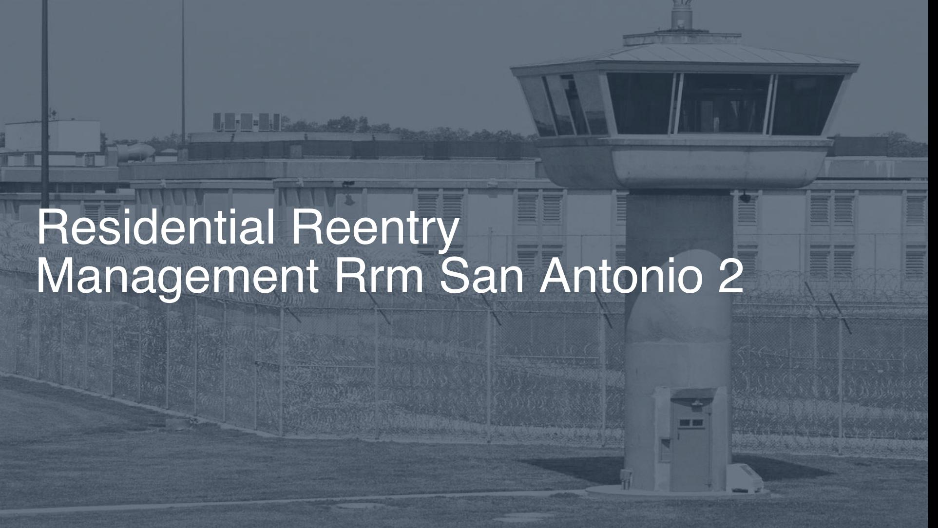 Residential Reentry Management (RRM) - San Antonio correctional facility picture
