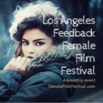 Los Angeles FEEDBACK Female Film Festival (LAFFFF)