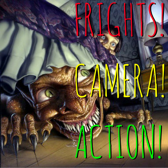 Frights!camera!action!