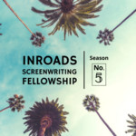 INROADS SCREENWRITING FELLOWSHIP