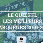 TOP 14 Meilleurs Marqueurs - FFL