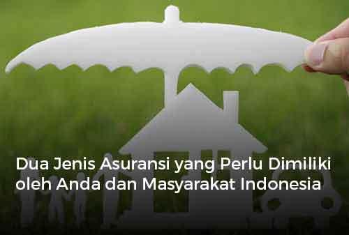 Dua Jenis Asuransi yang Perlu Dimiliki oleh Anda dan Masyarakat Indonesia