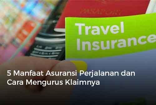 5 Manfaat Asuransi Perjalanan dan Cara Mengurus Klaimnya