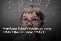 Membuat Tujuan Keuangan yang SMART (benar-benar SMART)