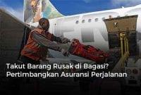Takut Barang Rusak di Bagasi Pertimbangkan Asuransi Perjalanan