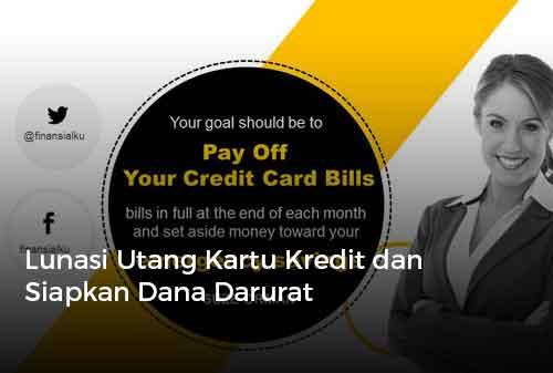 Lunasi Utang Kartu Kredit dan Siapkan Dana Darurat