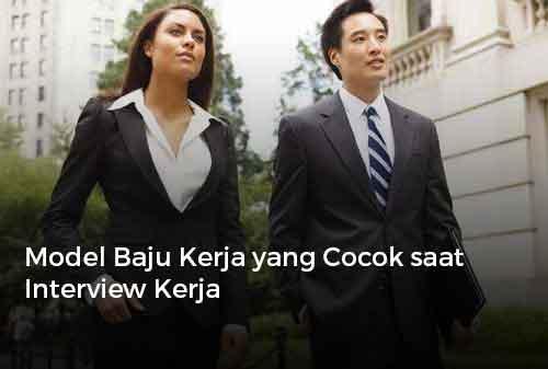Model Baju Kerja yang Cocok saat Interview Kerja