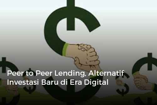 Peer to Peer Lending, Alternatif Investasi Baru di Era Digital