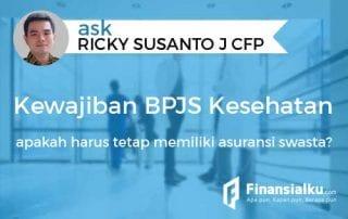 Konsultasi Dengan Adanya Kewajiban Menggunakan BPJS Kesehatan, Apakah Kita Harus Tetap Memiliki Asuransi Swasta 01 - Finansialku