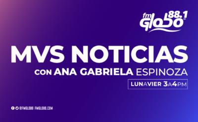 MVS Noticias con Ana Gabriela Espinoza