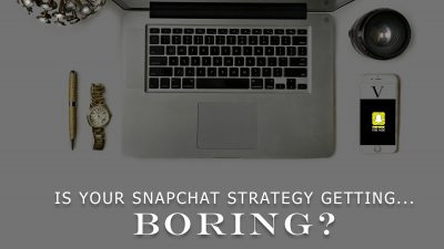 MARKETING TIPS INSDER: IS YOUR SNAPCHAT STORY GETTING…BORING?