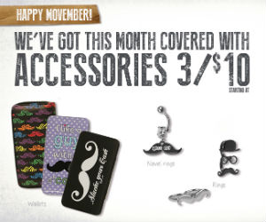 Movember Accessories 3/$10 at Ardene