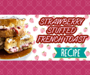 The Best Strawberry Filled French Toast
