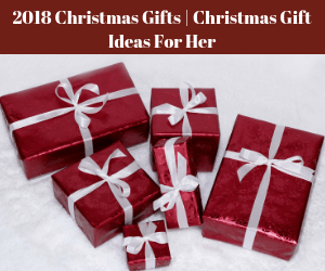 2018 Christmas Gifts | Christmas Gift Ideas For Her