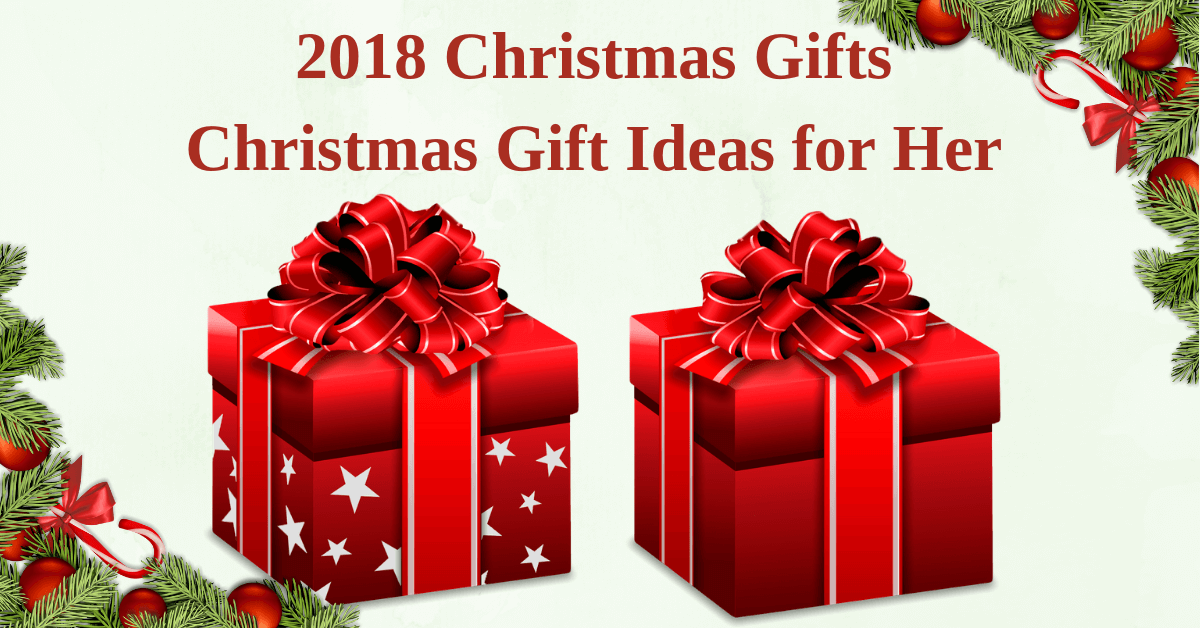 Christmas Gifts Ideas 2018.2018 Christmas Gifts Christmas Gift Ideas For Her