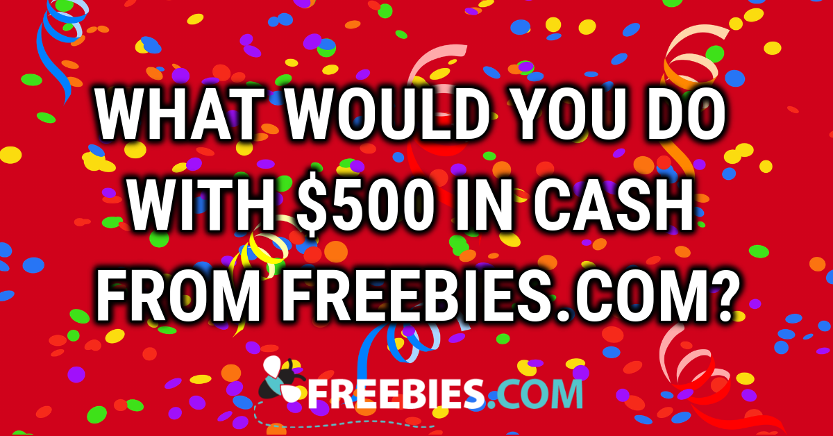 POLL: What would you do with $500 in cash from Freebies.com?