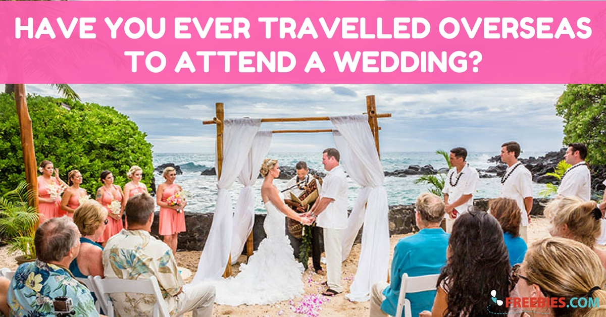 POLL: Have You Ever Travelled Overseas To Attend a Wedding?