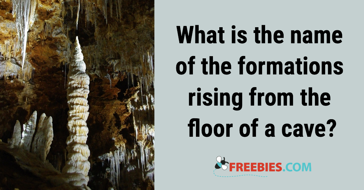 TRIVIA: What is the name of the formations rising from the floor of a cave?