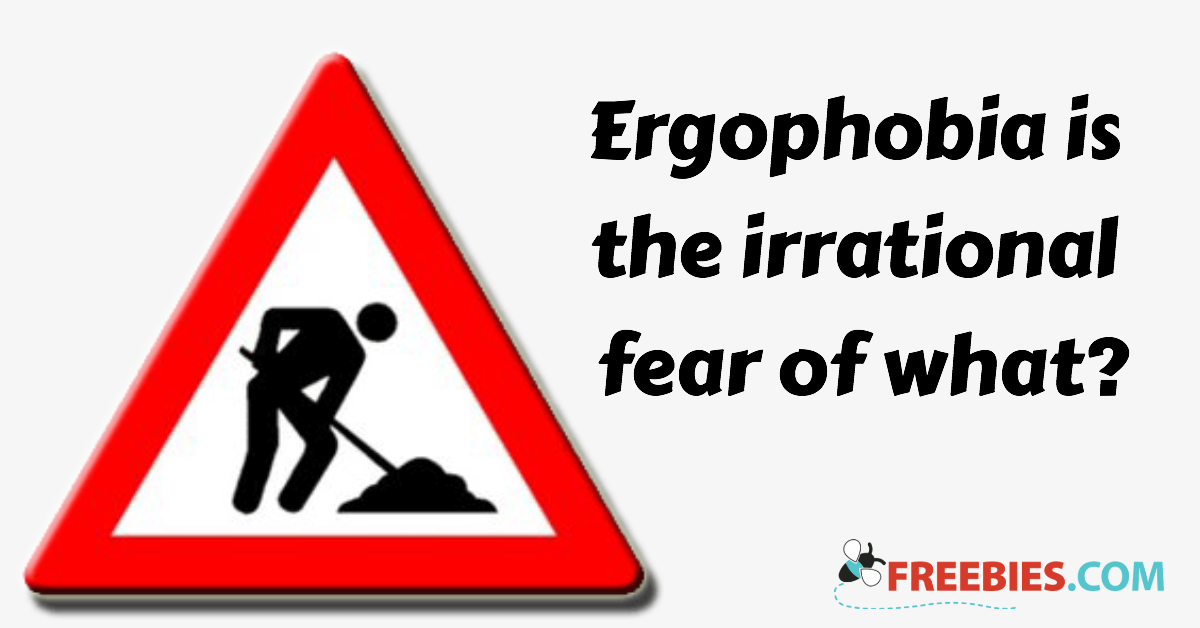 TRIVIA: Ergophobia is the fear of what?