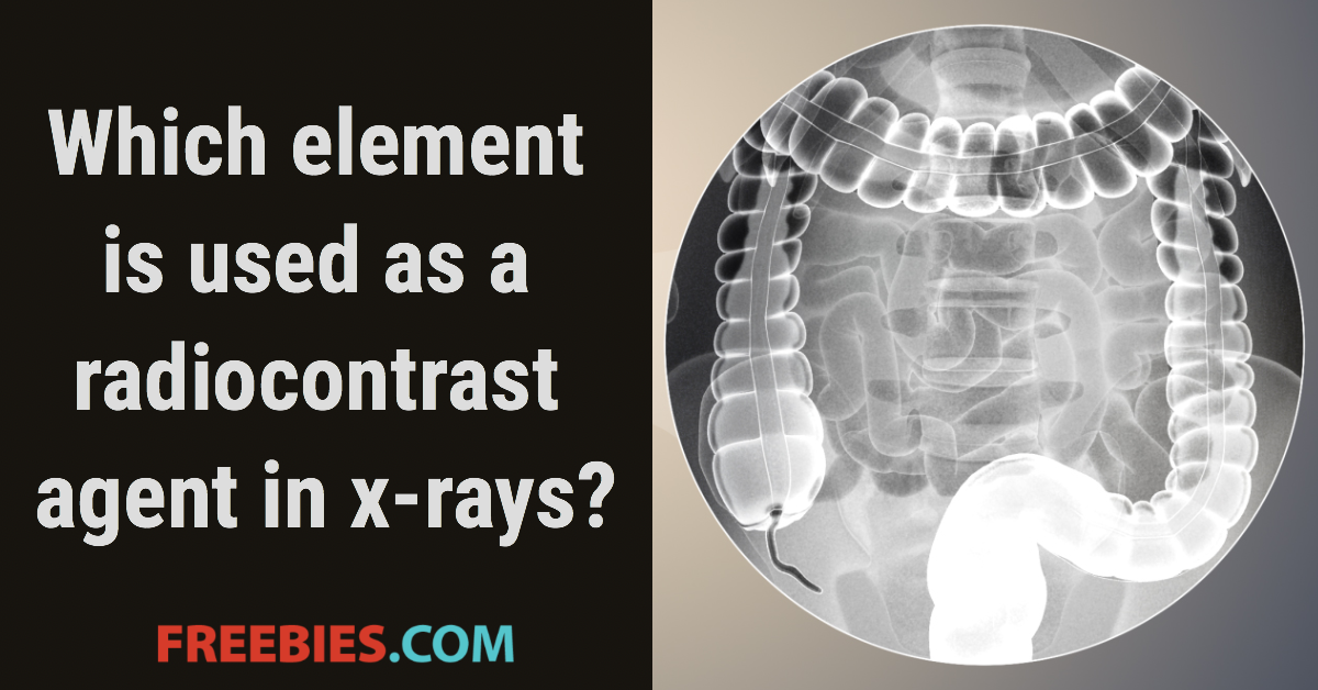 TRIVIA: Which element is used as a radiocontrast agent in x-rays?
