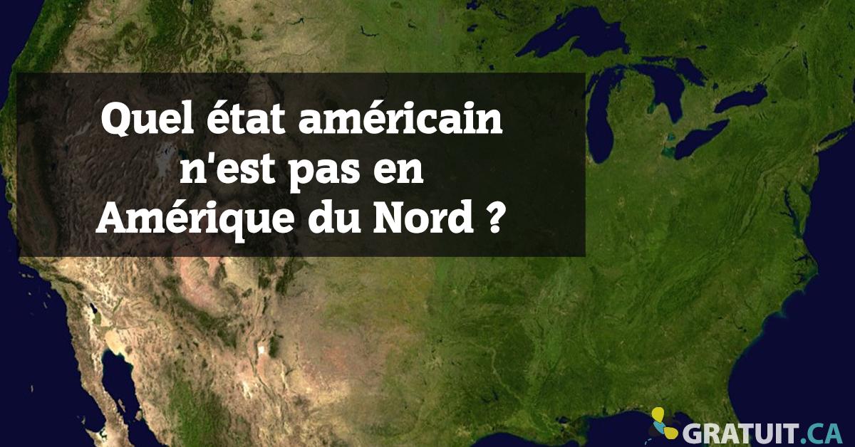 Quel état américain n'est pas en Amérique du Nord?