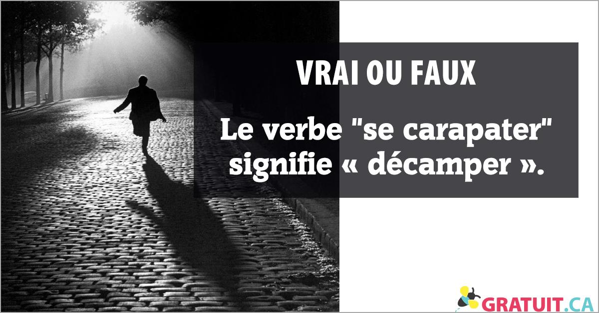 """Vrai ou faux : Le verbe """"se carapater"""" signifie « décamper »."""