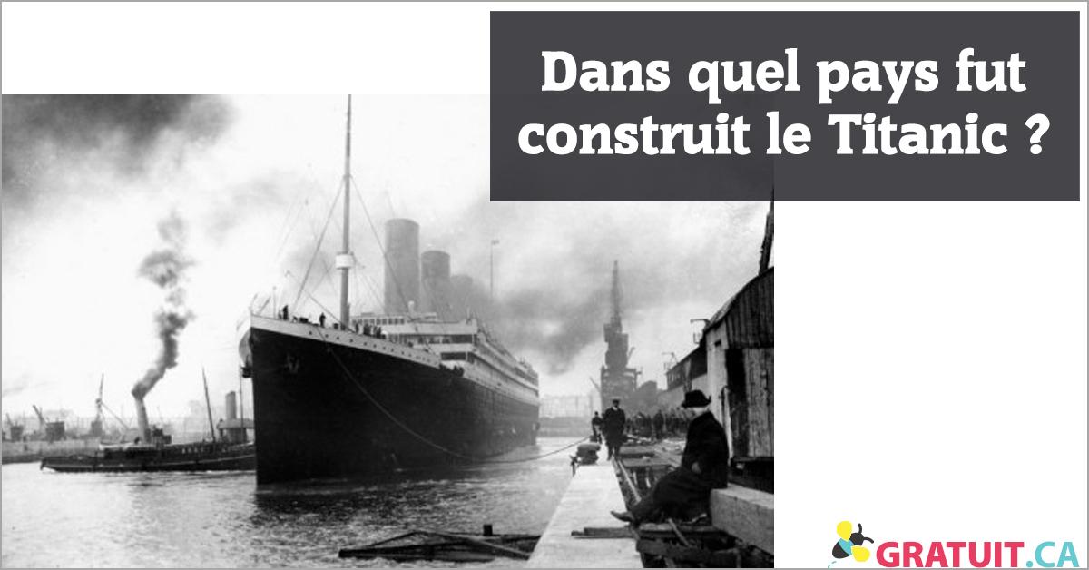 Dans quel pays fut construit le Titanic?